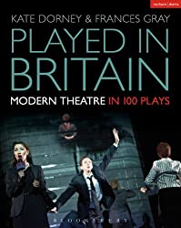 Played in Britain: Modern Theatre in 100 Plays (Plays and Playwrights)