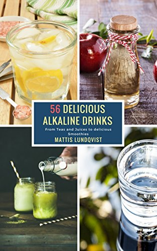 56 Delicious Alkaline Drinks: From Teas and Juices to delicious Smoothies (English Edition)