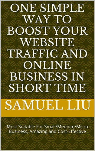 One Simple Way to boost your website traffic and online business in short time: Most Suitable For Small/Medium/Micro Business, Amazing and Cost-Effective (English Edition)