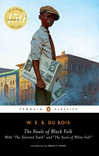 """The Souls of Black Folk: With """"The Talented Tenth"""" and """"The Souls of White Folk"""" (Penguin Classics)"""