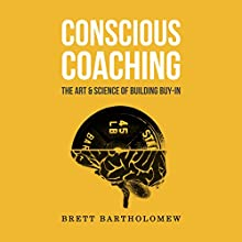Conscious Coaching: The Art and Science of Building Buy-In Audiobook by Brett Bartholomew Narrated by K Foster