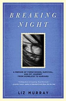 Breaking Night: A Memoir of Forgiveness, Survival, and My Journey from Homeless to Harvard by [Murray, Liz]