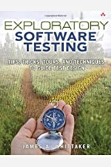 Exploratory Software Testing: Tips, Tricks, Tours, and Techniques to Guide Test Design by James A. Whittaker (2009-09-04) Paperback