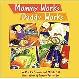 Mommy Works, Daddy Works, Marika Pedersen, 155037656X