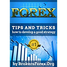 Forex: Tips And Tricks How to Develop a Good Strategy