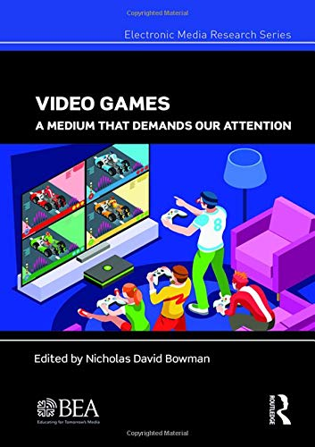 Video Games: A Medium That Demands Our Attention (Electronic Media Research Series)