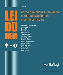 Lei do Bem: Como alavancar a inovação com o uso de incentivos fiscais - 2ª ed. por [Garcia, Christimara]
