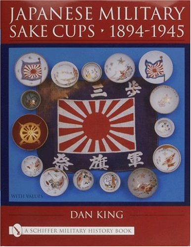 Japanese Military Sake Cups 1894-1945: (Schiffer Military History Book)
