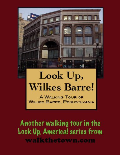 A Walking Tour of Wilkes-Barre, Pennsylvania (Look Up, America!)