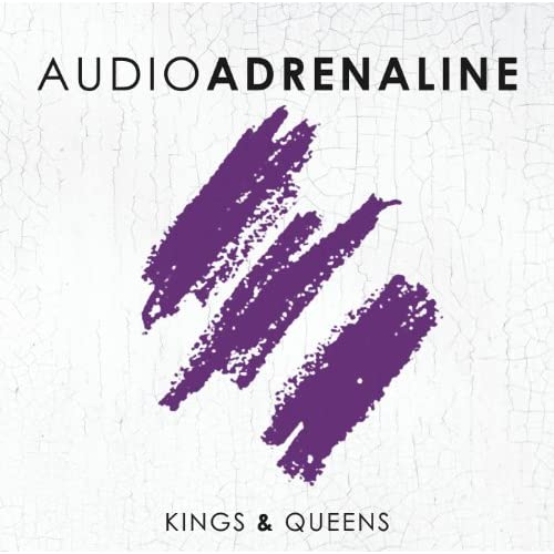 Audio Adrenaline – Kings & Queens