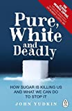 img - for Pure, White and Deadly: How sugar is killing us and what we can do to stop it book / textbook / text book