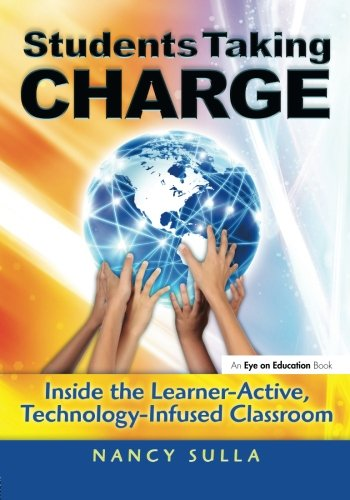 Students Taking Charge: Inside the Learner-Active, Technology-Infused Classroom (Volume 2)