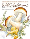 Wild Mushrooms (Northwest Homegrown Cookbook Series)
