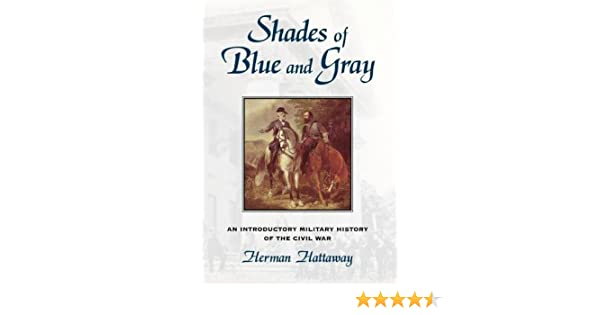 Shades of Blue and Gray: An Introductory Military History of