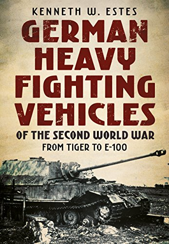 German Heavy Fighting Vehicles of the Second World War: From Tiger to -