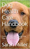 Dog Health Care Handbook: Experts Advice on Keeping Your Dog Healthy, Happy and Fit