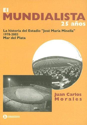 El Mundialista 25 Anos: La Historia del Estadio ''Jose Maria Minella'' 1978-2003 Mar del Plata (Spanish Edition) by Corregidor