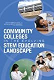 Community Colleges in the Evolving STEM Education Landscape : Summary of a Summit, Planning Committee on Evolving Relationships and Dynamics Between Two- and Four-Year Colleges and Universities and Board on Higher Education and Workforce, PGA, 0309256542