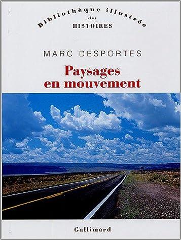 Marc Desportes - Paysages en Mouvement, Transports et Perception de l'Espace, XVIII° - XX° Siècle