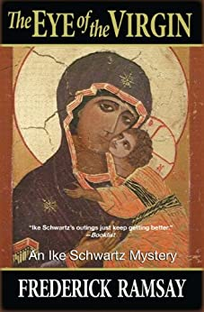 The Eye of the Virgin: An Ike Schwartz Mystery #6 (Ike Schwartz Series) by [Ramsay, Frederick]