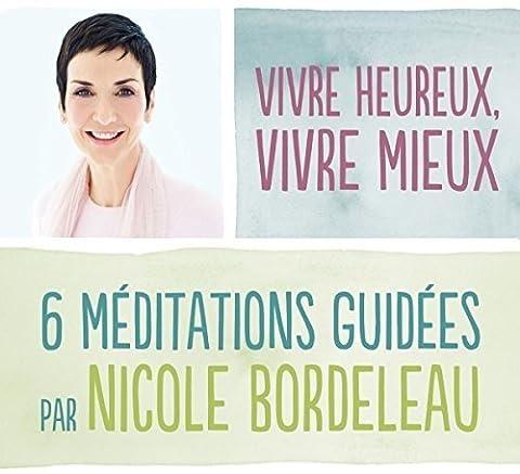 Vivre Heureux Vivre Mieux (Nicole Bordeleau)
