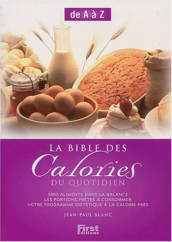 La Bible des calories du quotidien Relié – 11 février 2004 Jean-Paul Blanc First Editions 2876917386 Alimentation