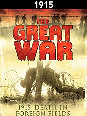 The Great War: 1915 - Death in Foreign Fields