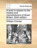 A Word in Season to the Traders and Manufacturers of Great Britain, William Combe, 1170629512