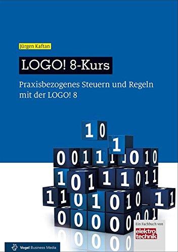 LOGO! 8-Kurs Taschenbuch – 4. April 2016 Jürgen Kaftan Vogel Business Media 3834333859 978-3-8343-3385-8