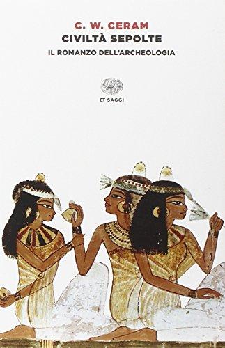 Civiltà sepolte. Il romanzo dell'archeologia (Super ET) por C. W. Ceram,L. Borrelli