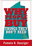 Why People Buy Things They Don't Need, Danziger, Pamela N., 0967143993