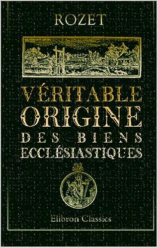 En ligne Véritable origine des biens ecclésiastiques pdf epub