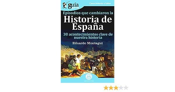 Guíaburros Episodios que cambiaron la historia de España: 30 acontecimientos clave de nuestra historia.: 64: Amazon.es: Montagut, Eduardo: Libros
