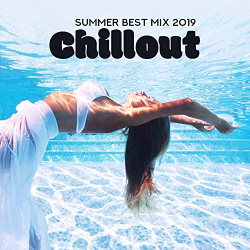 Summer Best Mix 2019: Chillout Tunes and Best Of Deep Chill House Music