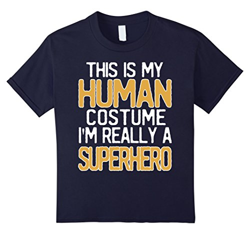 [Kids This Is My Human Costume I'm Really A Superhero T-Shirt 6 Navy] (Super Beer Girl Costume)