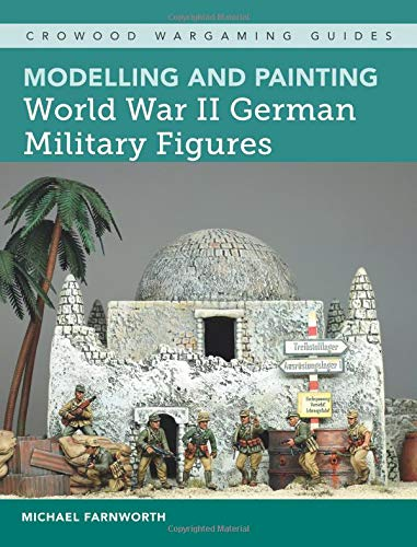 Modelling and Painting World War II German Military Figures (Crowood Wargaming Guides) (Military Modelling)