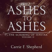 Ashes to Ashes: The Scribing of Ishitar, Book 2   Carrie F. Shepherd