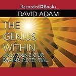 The Genius Within: Unlocking Our Brain's Potential   David Adam