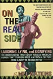 On the Real Side : Laughing, Lying and Signifying - the Underground Tradition of African-American Humor that Transformed American Culture, from Slavery to Richard Pryor, Watkins, Mel, 0671511033