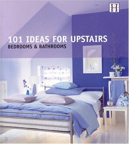 101 Ideas for Upstairs: Bedrooms & Bathrooms (101 Series)