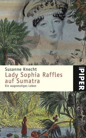lady-sophia-raffles-auf-sumatra-ein-wagemutiges-leben