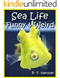 Sea Life Funny & Weird Marine Animals - Learn with Amazing Photos and Facts About Ocean Marine Sea Animals. (Funny & Weird Animals Series Book 1)