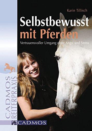 Selbstbewusst mit Pferden: Vertrauensvoller Umgang ohne Angst und Stress (Cadmos Reiterpraxis)