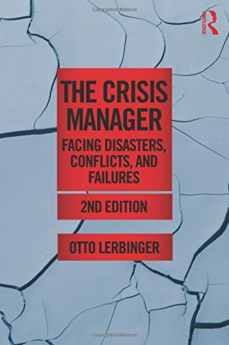 The Crisis Manager: Facing Disasters, Conflicts, and Failures (Routledge Communication Series) by Routledge