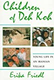 Children of Deh Koh : Young Life in an Iranian Village, Friedl, Erika, 0815627572