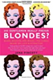 Do Gentlemen Really Prefer Blondes?: Bodies, Behavior, and Brains--The Science Behind Sex, Love, & Attraction