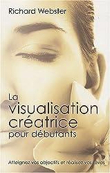 Visualisation creatrice pour débutants (la)