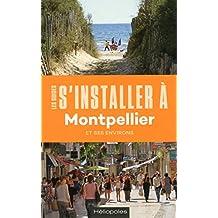 S'installer à Montpellier [nouvelle édition]: Et ses environs