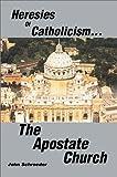 Heresies of Catholicism... the Apostate Church, John Schroeder, 059565682X