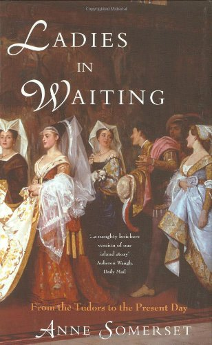 Ladies-in-Waiting: From The Tudors to the Present -